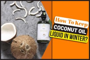 How to Keep Coconut Oil Liquid in Winter