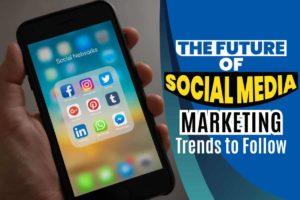 The Future of Social Media Marketing