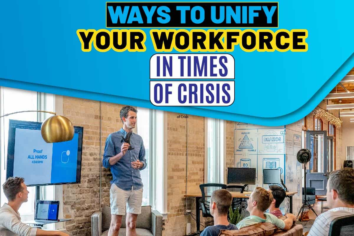 Ways To Unify Your Workforce in Times of Crisis