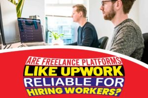 Are Freelance Platforms Like Upwork Reliable for Hiring Workers