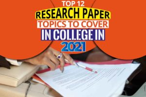 Top 12 Research Paper Topics to Cover in College in 2021