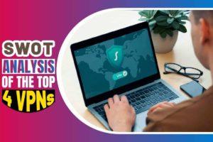 SWOT Analysis of the Top 4 VPNs