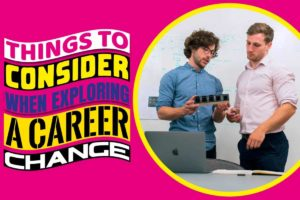 Things to Consider When Exploring a Career Change