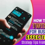 How to Use Twitter for Business Effectively