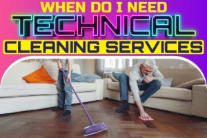 When Do I Need Technical Cleaning Services
