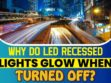 Why Do Led Recessed Lights Glow When Turned Off