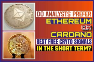 Do Analysts Prefer Ethereum Or Cardano Best Free Crypto Signals In The Short Term