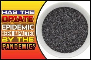 Has The Opiate Epidemic Been Impacted By The Pandemic