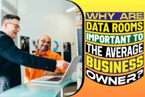 Why are data rooms important to the average business owner