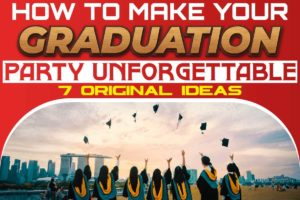 How to Make Your Graduation Party Unforgettable