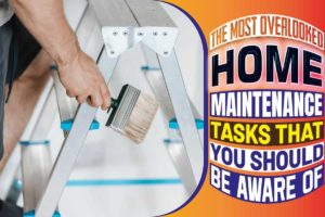 The Most Overlooked Home Maintenance Tasks That You Should Be Aware Of