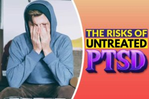 The Risks of Untreated PTSD