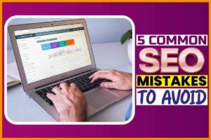 5 Common SEO Mistakes to Avoid