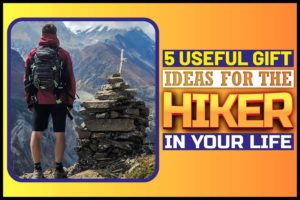 5 Useful Gift Ideas for the Hiker in Your Life
